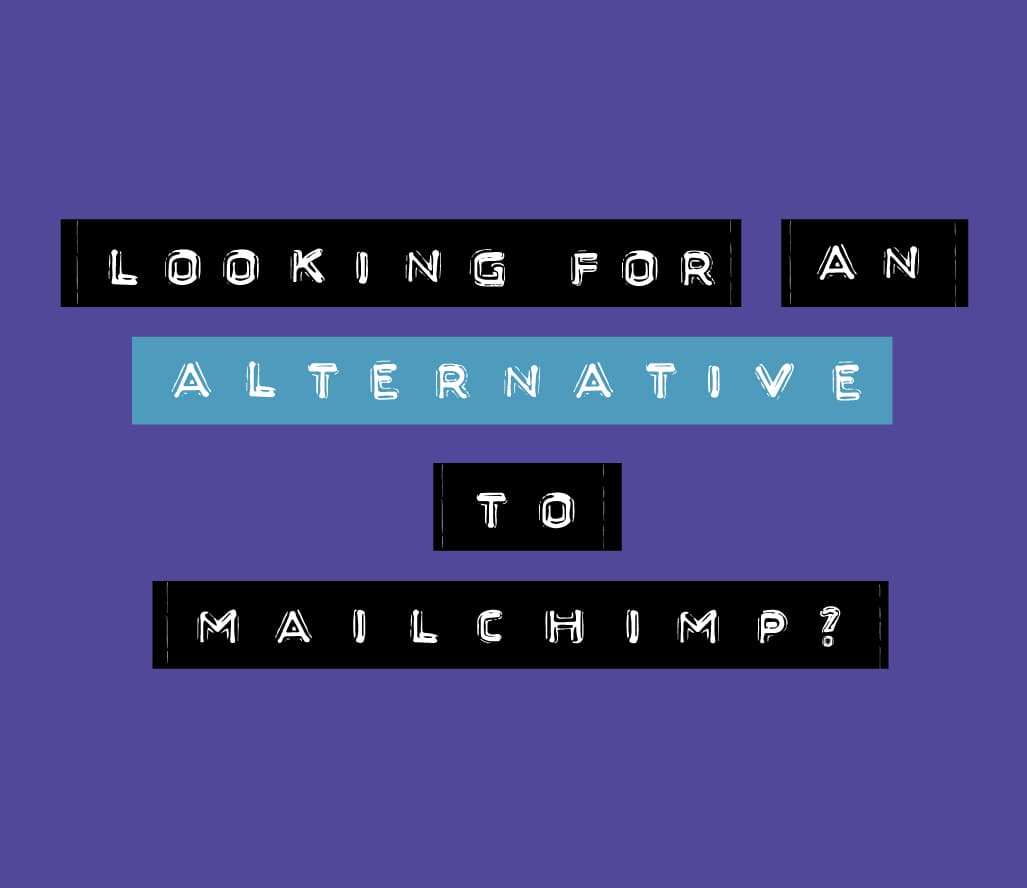 Looking for an alternative to Mailchimp?